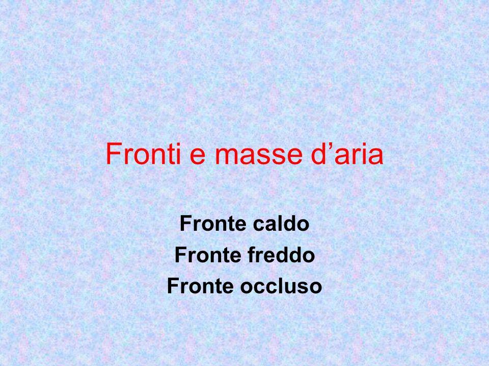 Fronti e masse daria Fronte caldo Fronte freddo Fronte occluso