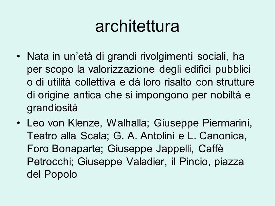 architettura Nata in unetà di grandi rivolgimenti sociali, ha per scopo la valorizzazione degli edifici pubblici o di utilità collettiva e dà loro ris