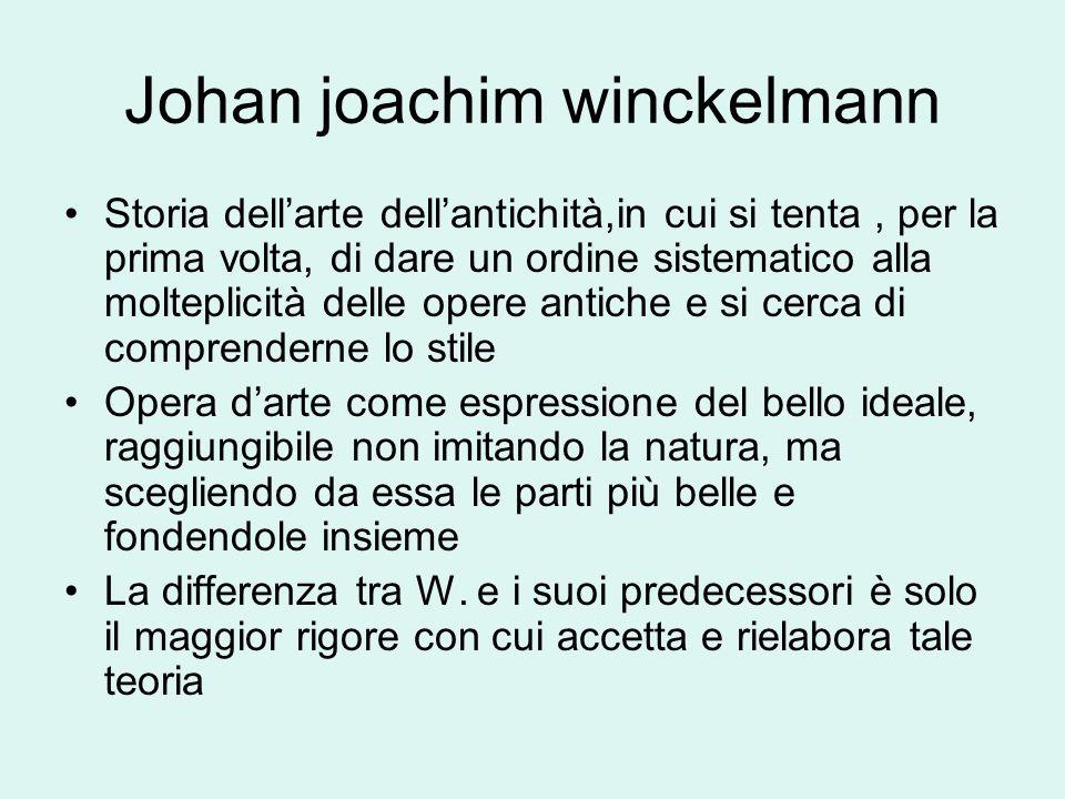 Johan joachim winckelmann Storia dellarte dellantichità,in cui si tenta, per la prima volta, di dare un ordine sistematico alla molteplicità delle ope