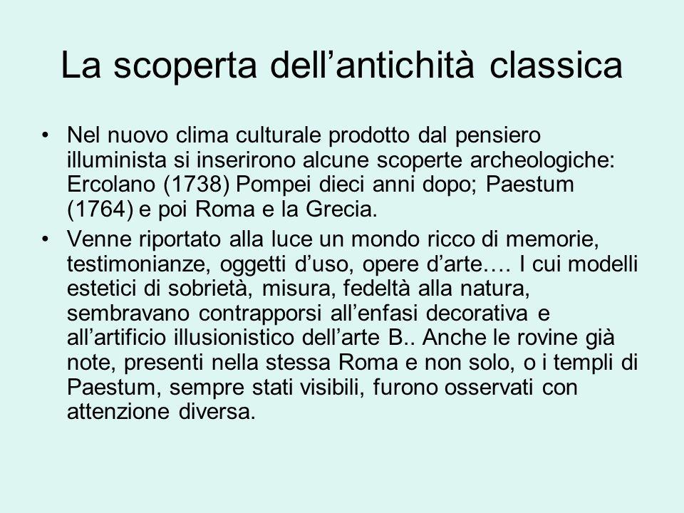La scoperta dellantichità classica Nel nuovo clima culturale prodotto dal pensiero illuminista si inserirono alcune scoperte archeologiche: Ercolano (