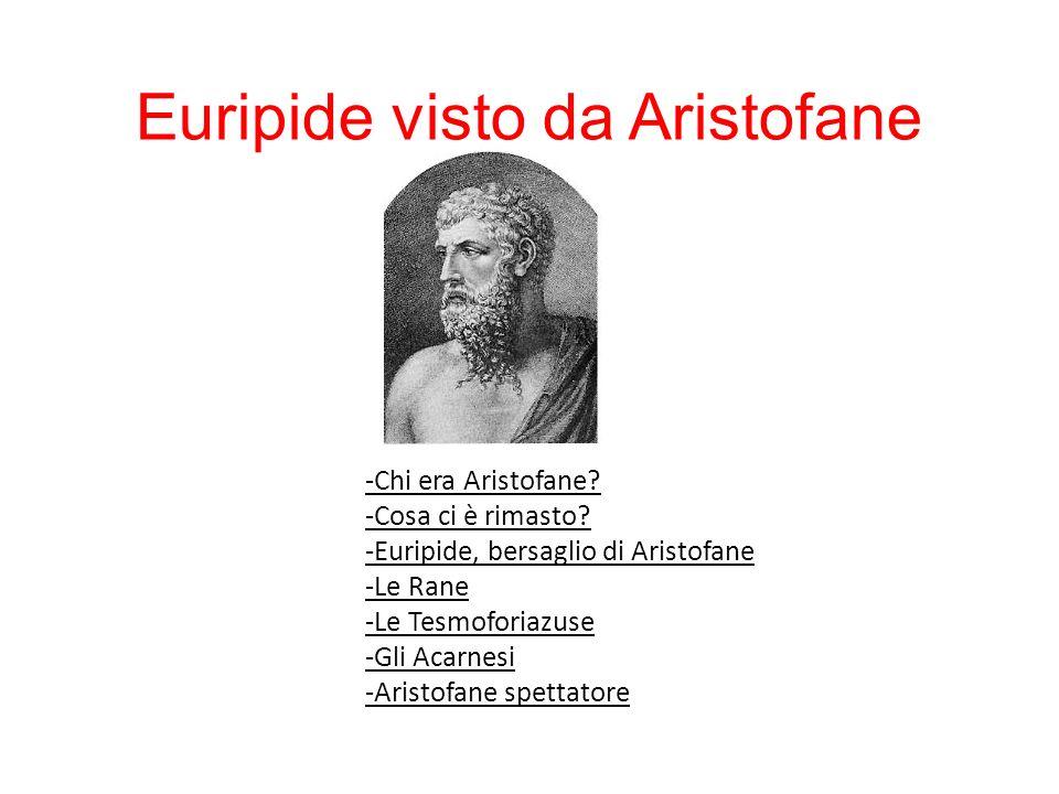 Euripide visto da Aristofane -Chi era Aristofane.-Cosa ci è rimasto.