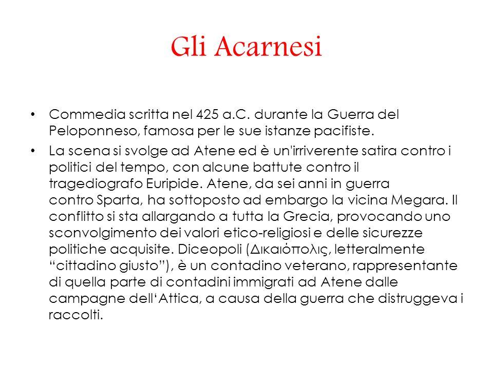 Gli Acarnesi Commedia scritta nel 425 a.C.