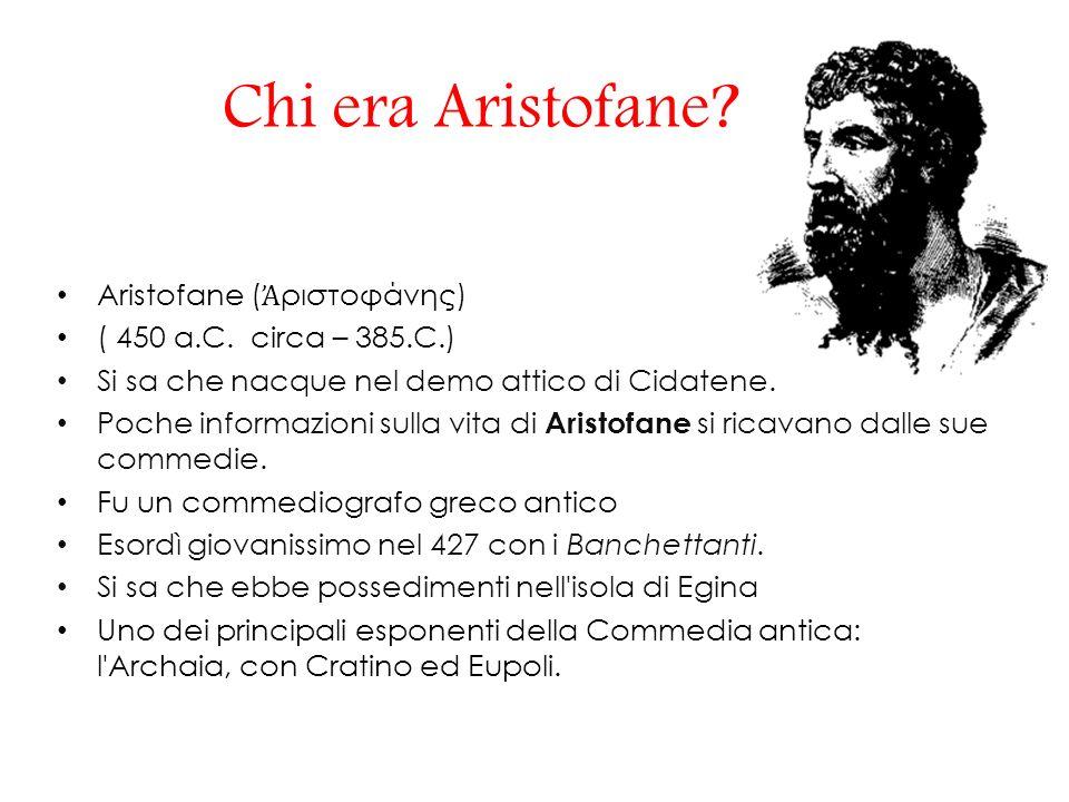 Chi era Aristofane.Aristofane ( ριστοφάνης) ( 450 a.C.