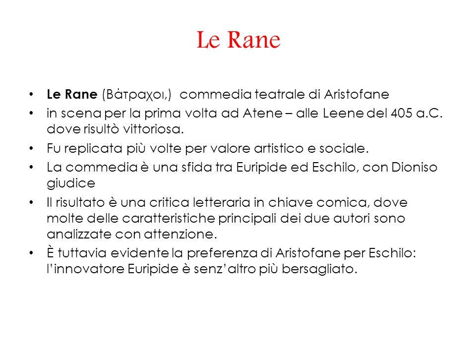 Le Rane Le Rane (Βάτραχοι,) commedia teatrale di Aristofane in scena per la prima volta ad Atene – alle Leene del 405 a.C.