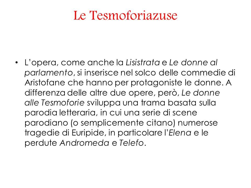 Le Tesmoforiazuse Lopera, come anche la Lisistrata e Le donne al parlamento, si inserisce nel solco delle commedie di Aristofane che hanno per protagoniste le donne.