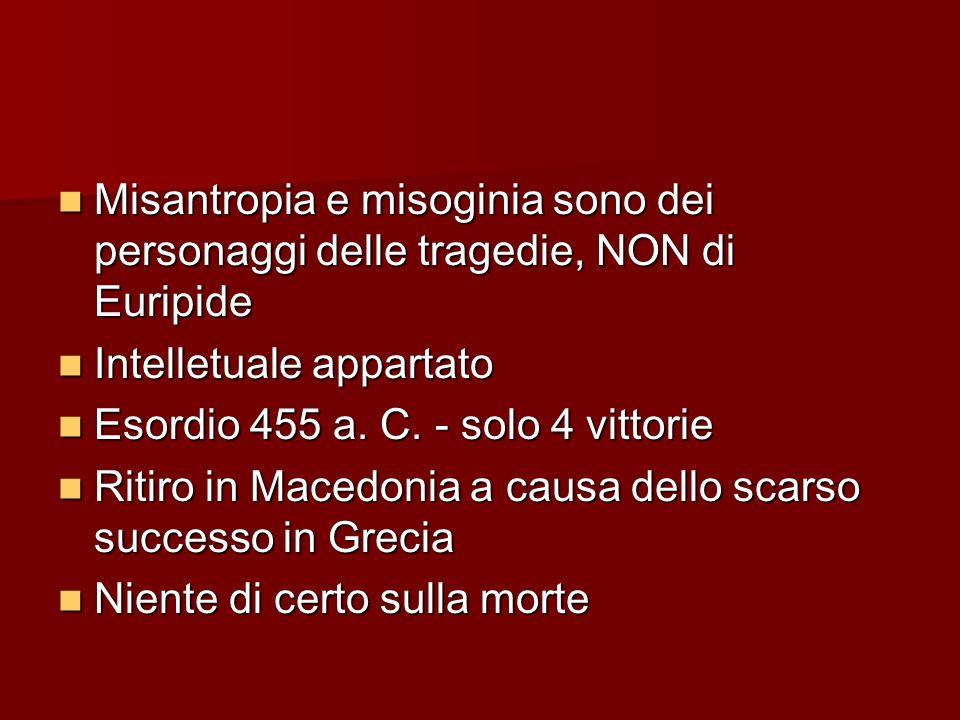 Misantropia e misoginia sono dei personaggi delle tragedie, NON di Euripide Misantropia e misoginia sono dei personaggi delle tragedie, NON di Euripid