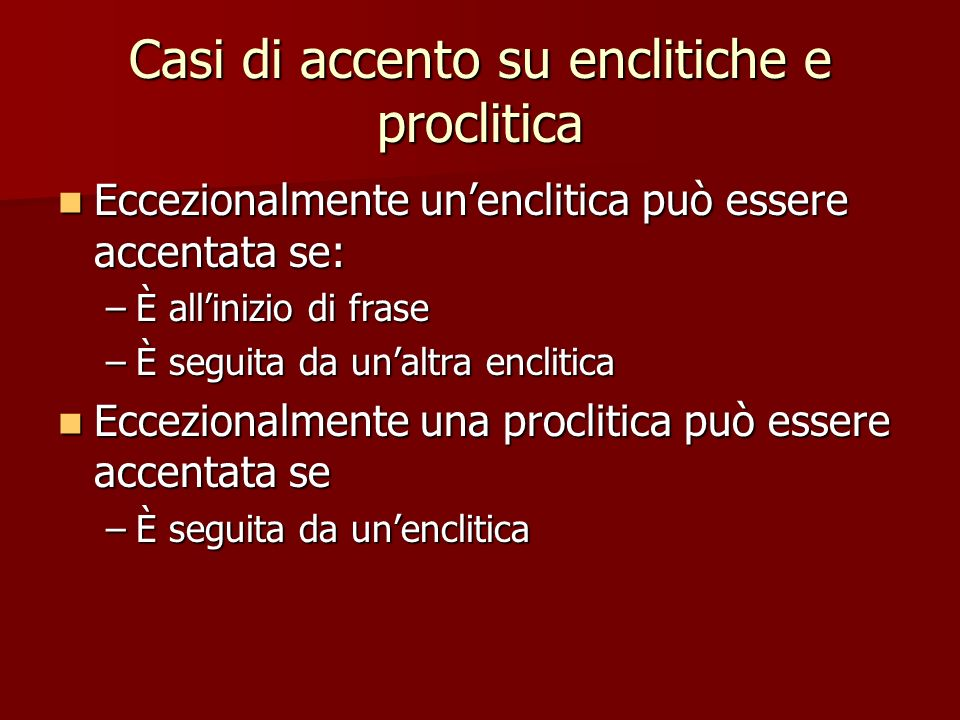Casi di accento su enclitiche e proclitica Eccezionalmente unenclitica può essere accentata se: Eccezionalmente unenclitica può essere accentata se: –