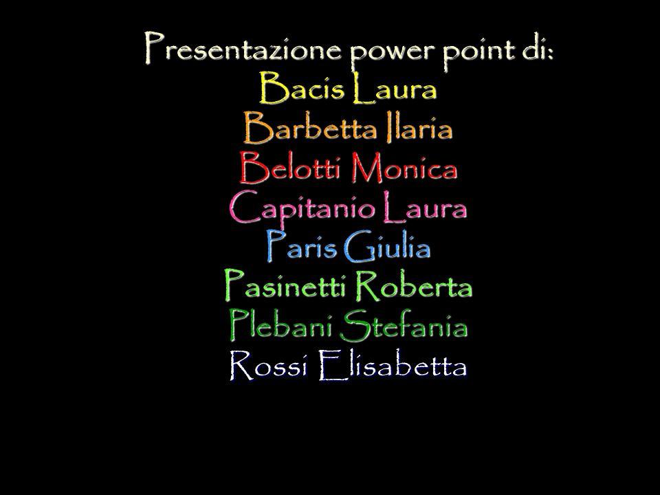 Presentazione power point di: Bacis Laura Barbetta Ilaria Belotti Monica Capitanio Laura Paris Giulia Pasinetti Roberta Plebani Stefania Rossi Elisabe