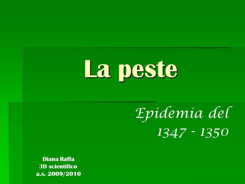 La peste Epidemia del 1347 - 1350 Diana Raffa 3D scientifico a.s. 2009/2010