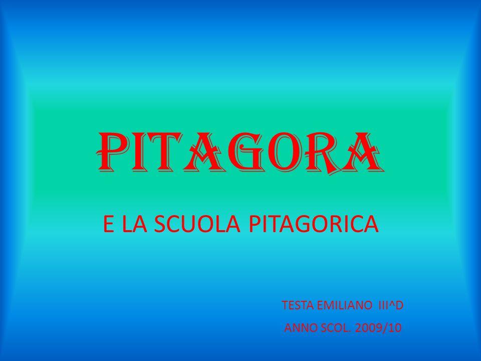 PITAGORA E LA SCUOLA PITAGORICA TESTA EMILIANO III^D ANNO SCOL. 2009/10