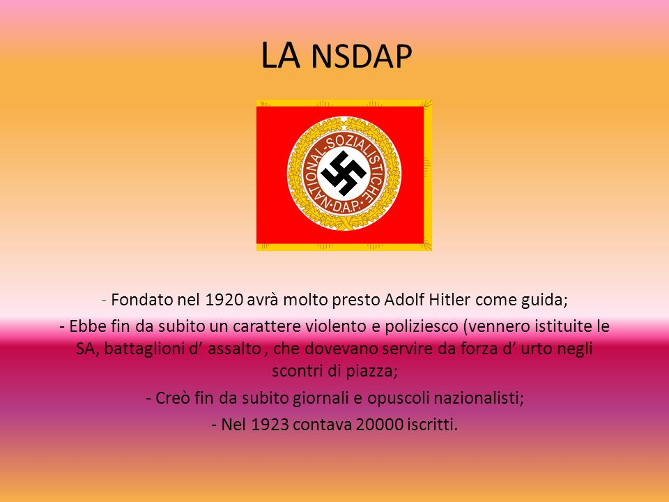 - Fondato nel 1920 avrà molto presto Adolf Hitler come guida; - Ebbe fin da subito un carattere violento e poliziesco (vennero istituite le SA, battag