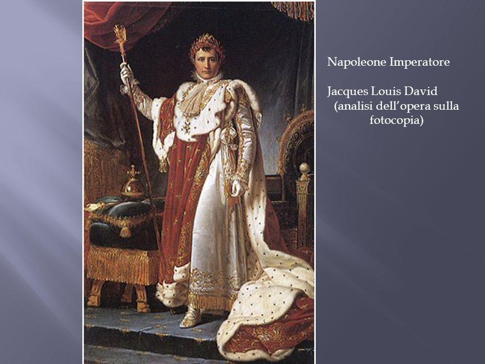 Napoleone Imperatore Jacques Louis David (analisi dellopera sulla fotocopia)