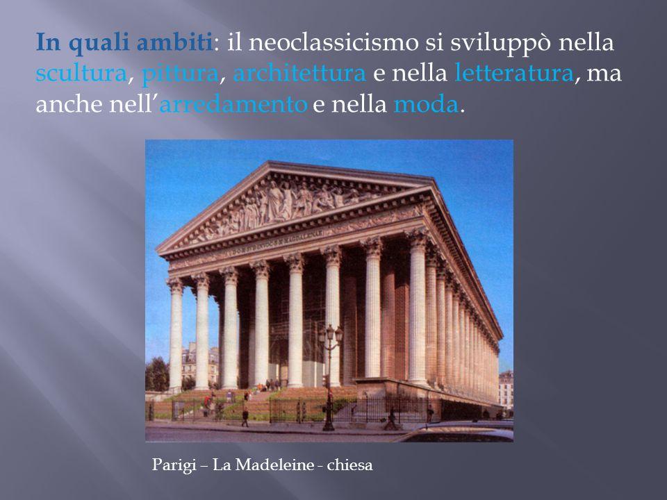 Parigi – La Madeleine - chiesa In quali ambiti : il neoclassicismo si sviluppò nella scultura, pittura, architettura e nella letteratura, ma anche nel
