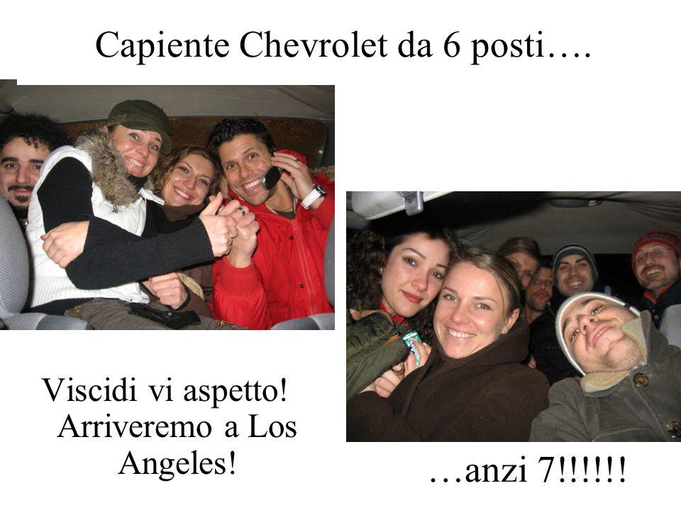 Capiente Chevrolet da 6 posti…. …anzi 7!!!!!! Viscidi vi aspetto! Arriveremo a Los Angeles!