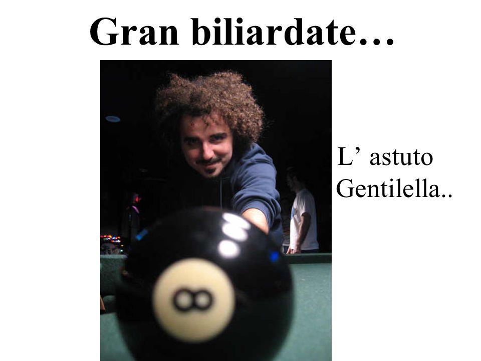 L astuto Gentilella.. Gran biliardate…