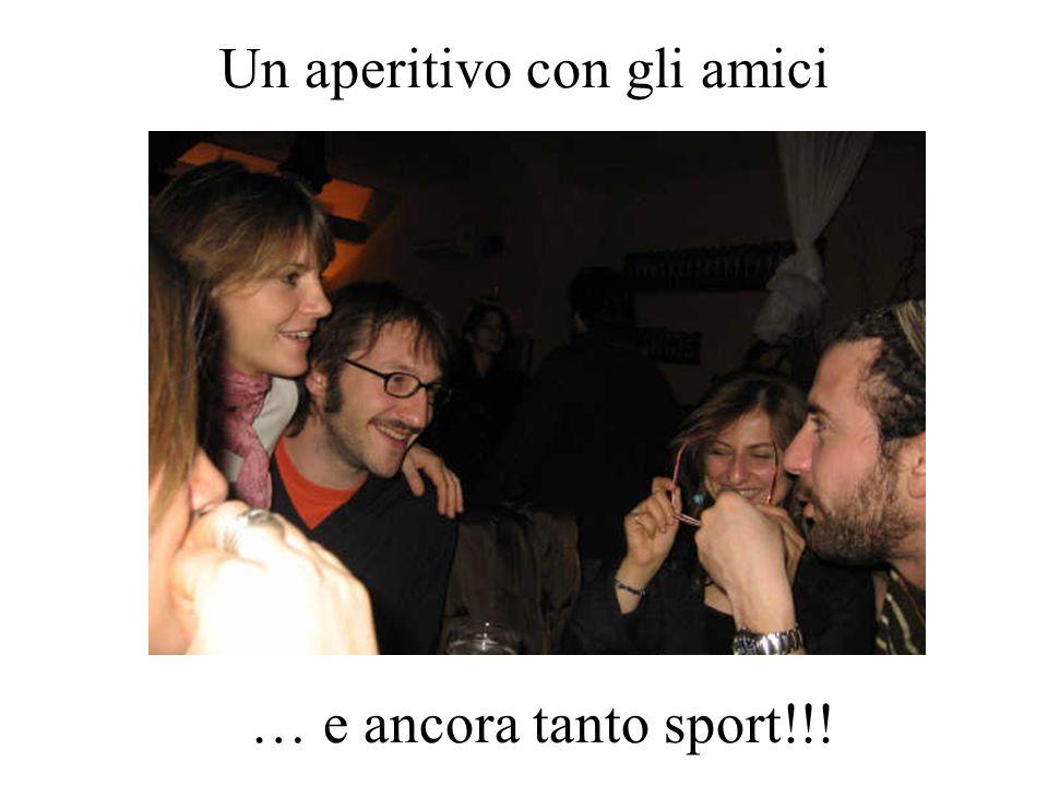 Un aperitivo con gli amici … e ancora tanto sport!!!