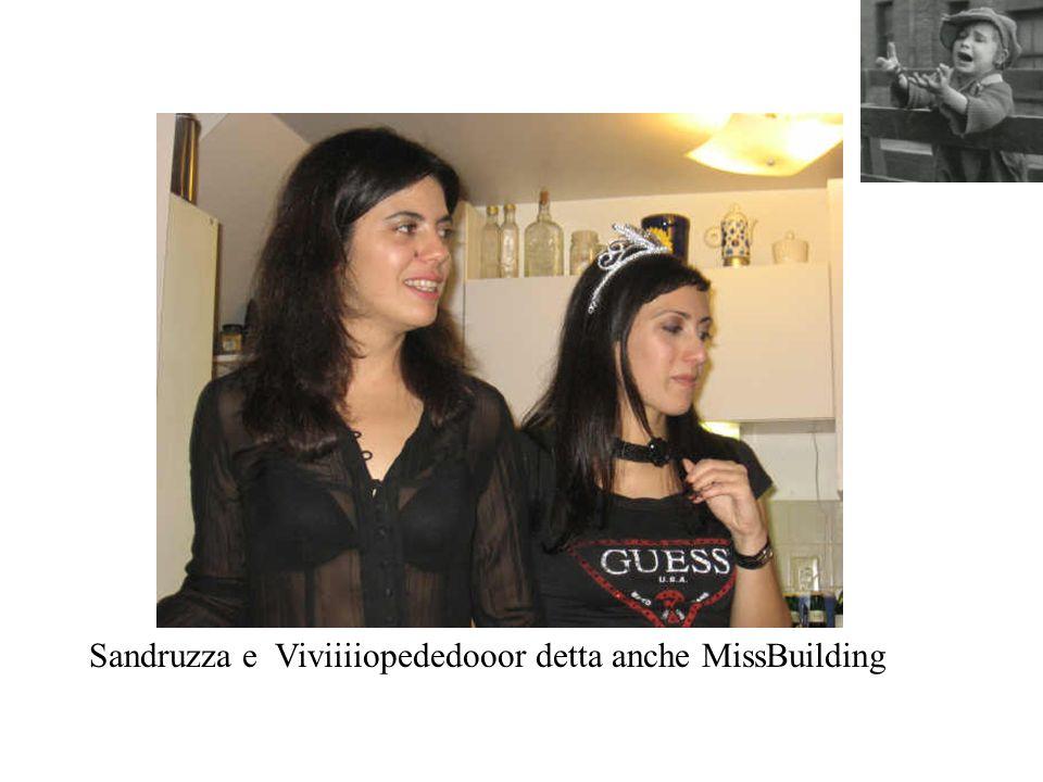 Sandruzza e Viviiiiopededooor detta anche MissBuilding