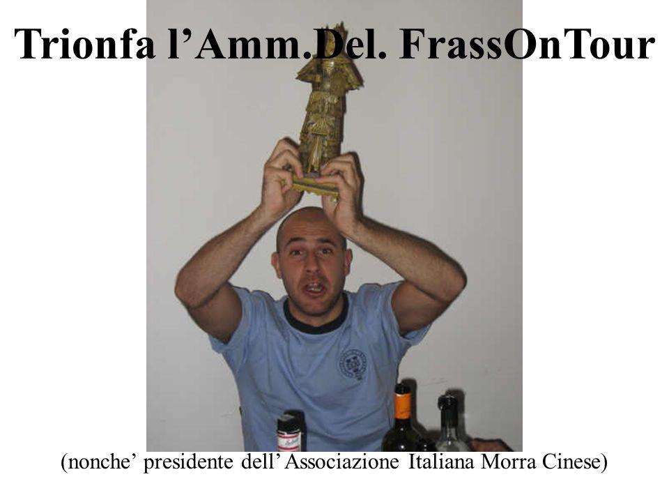 Trionfa lAmm.Del. FrassOnTour (nonche presidente dell Associazione Italiana Morra Cinese)