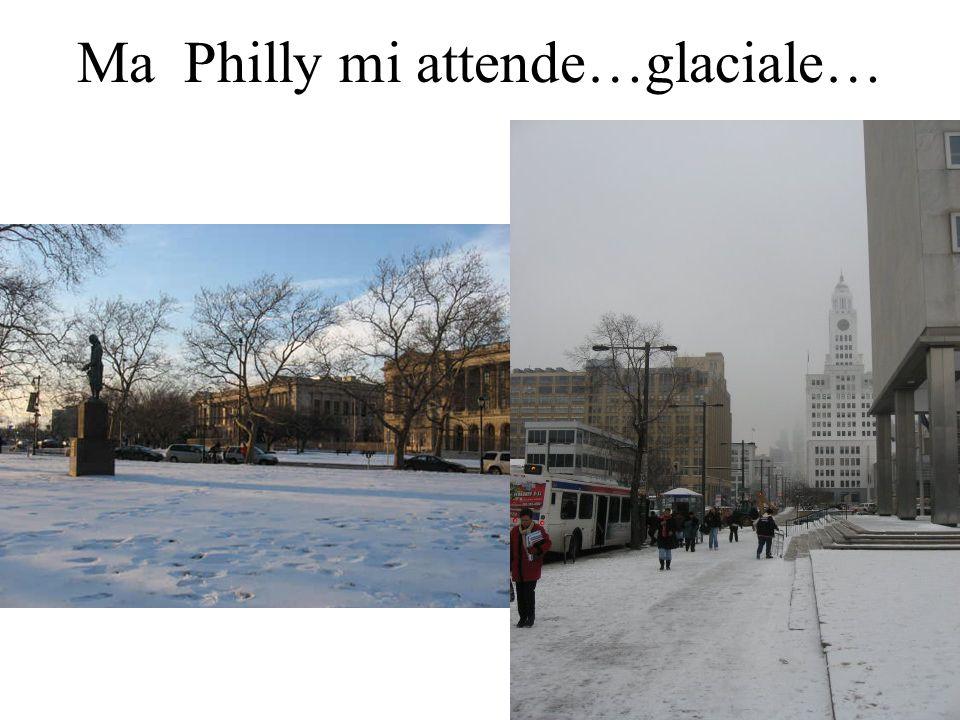 Ma Philly mi attende…glaciale…