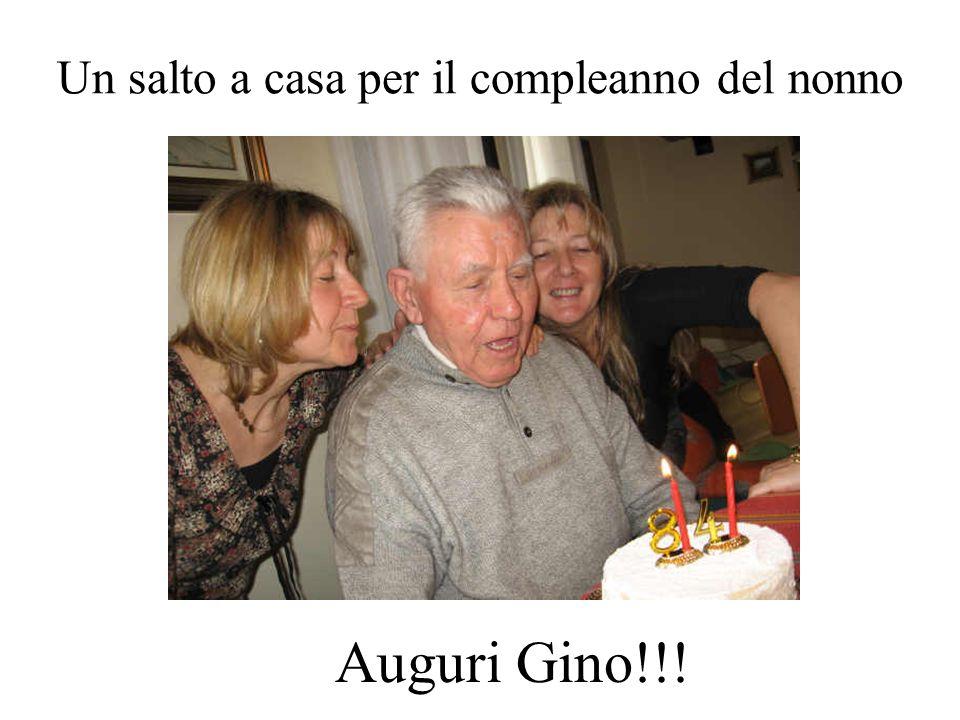 Un salto a casa per il compleanno del nonno Auguri Gino!!!