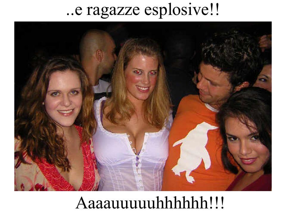 ..e ragazze esplosive!! Aaaauuuuuhhhhhh!!!