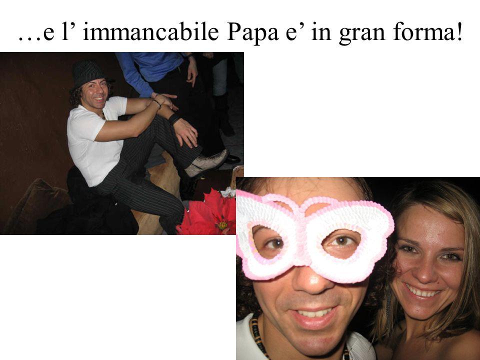 …e l immancabile Papa e in gran forma!
