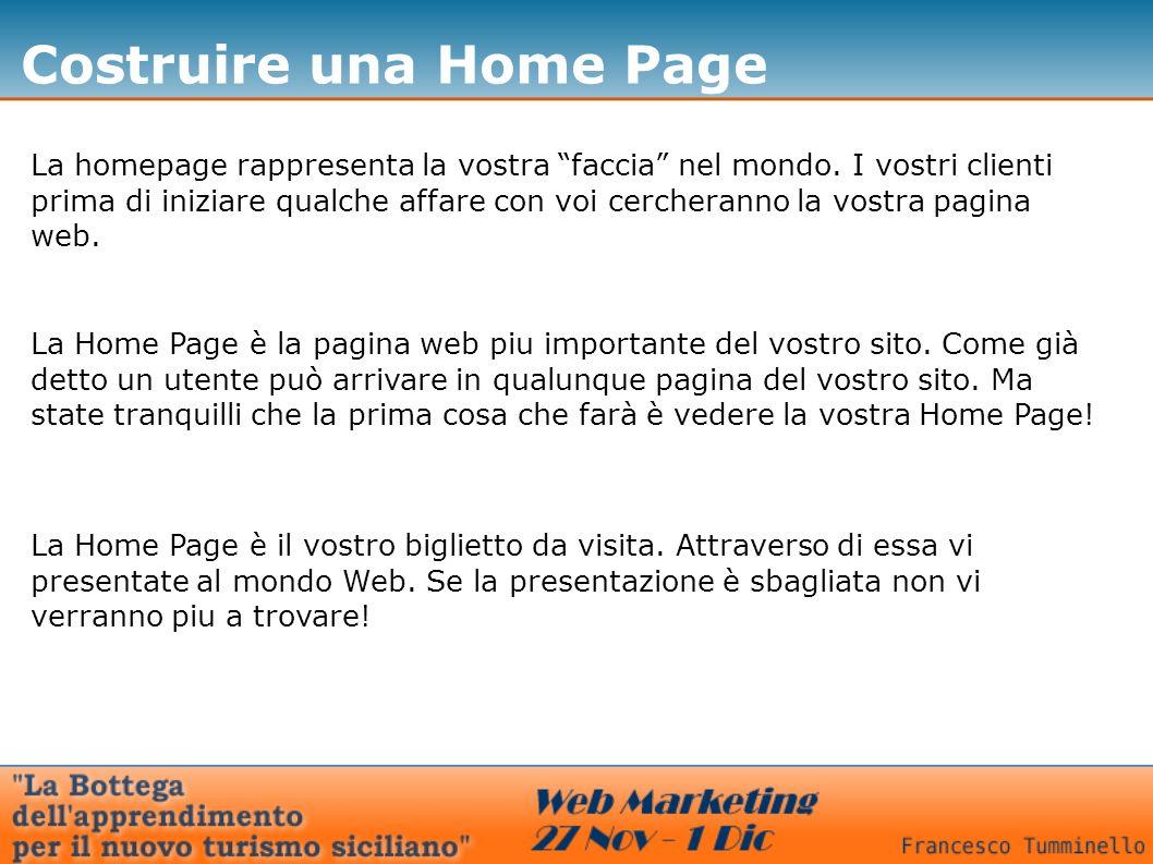 Costruire una Home Page Scopo del sito chiaro Nella home page è bene indicare con un testo molto breve cosa siete, di cosa vi occupate, in che cosa siete piu bravi rispetto alla concorrenza Scrivete bene il nome del sito nel titolo.