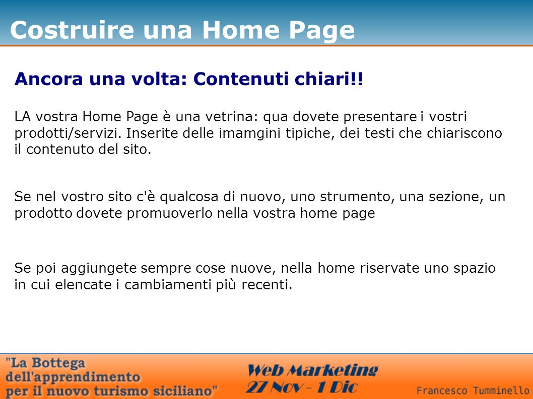 Costruire una Home Page La potenza delle immagini La grafica e le immagini che usate nella Home devono comunicare qualcosa:l utente si sofferma su ciò che utile, non su ciò che non gli serve.