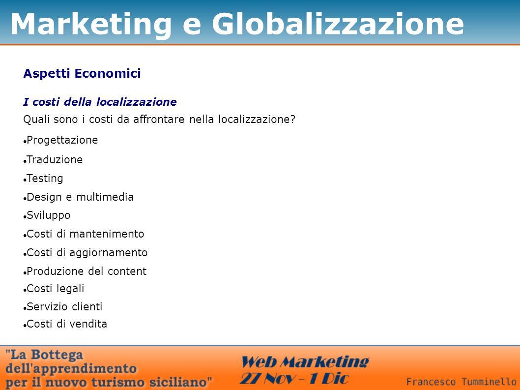 Marketing e Globalizzazione Aspetti Economici Quali sono i costi da affrontare nella localizzazione? Progettazione I costi della localizzazione Traduz