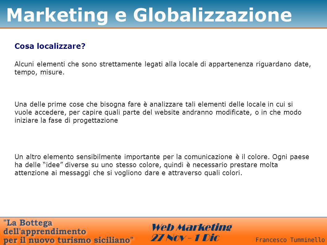 Marketing e Globalizzazione Cosa localizzare? Alcuni elementi che sono strettamente legati alla locale di appartenenza riguardano date, tempo, misure.