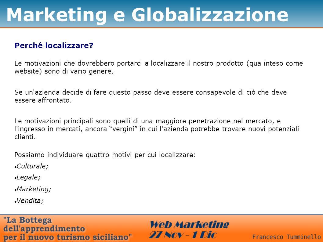 Marketing e Globalizzazione Perché localizzare? Le motivazioni che dovrebbero portarci a localizzare il nostro prodotto (qua inteso come website) sono