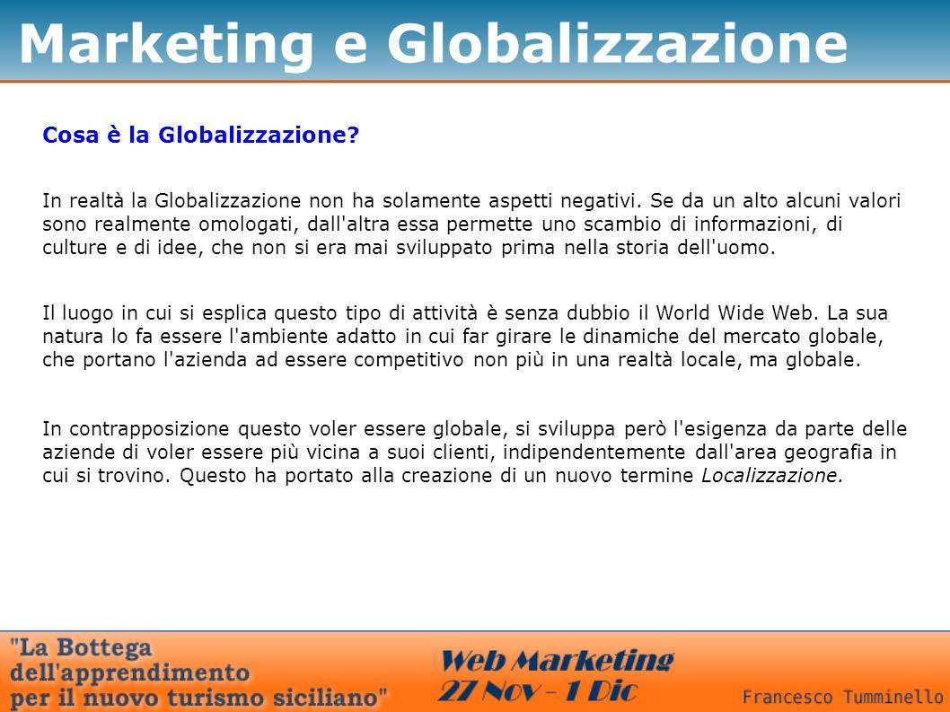 Marketing e Globalizzazione Cosa è la Globalizzazione? In realtà la Globalizzazione non ha solamente aspetti negativi. Se da un alto alcuni valori son