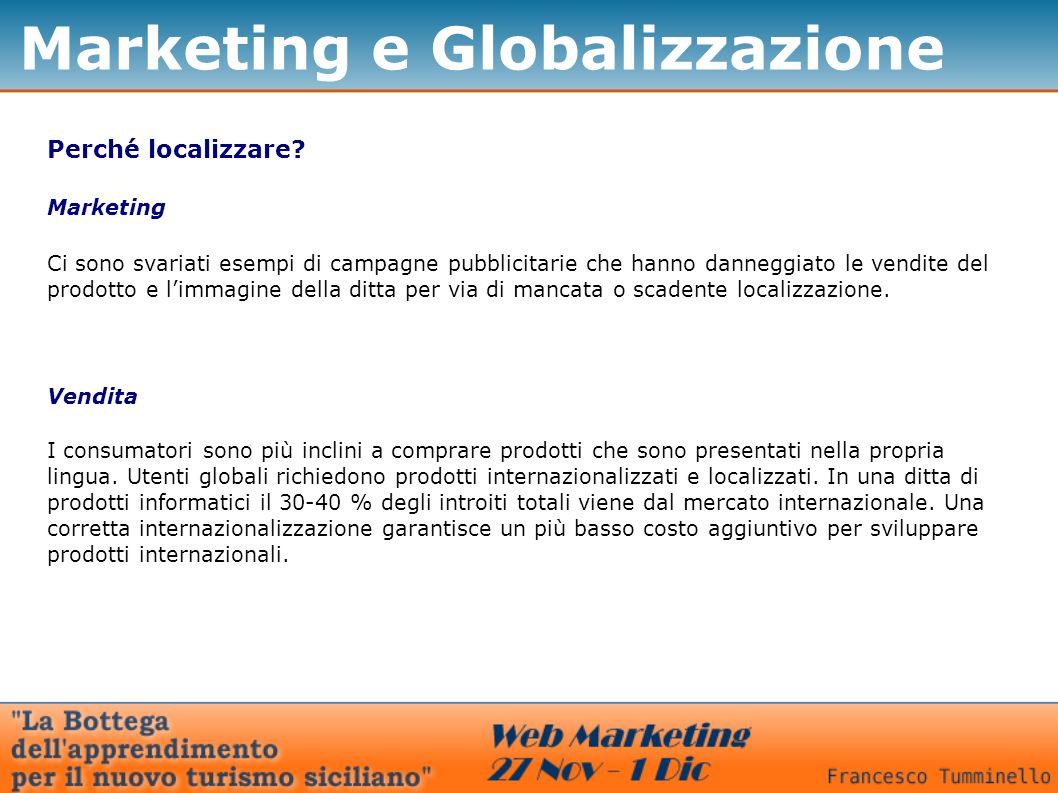 Marketing e Globalizzazione Perché localizzare? Marketing Ci sono svariati esempi di campagne pubblicitarie che hanno danneggiato le vendite del prodo