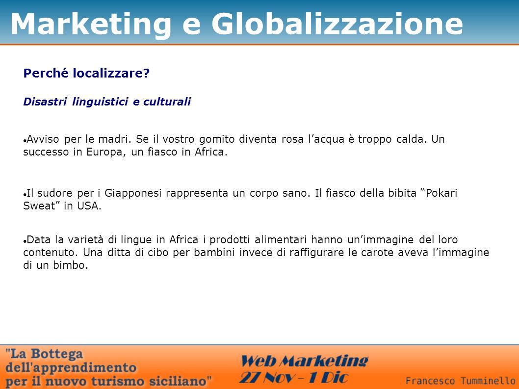 Marketing e Globalizzazione Perché localizzare? Disastri linguistici e culturali Avviso per le madri. Se il vostro gomito diventa rosa lacqua è troppo
