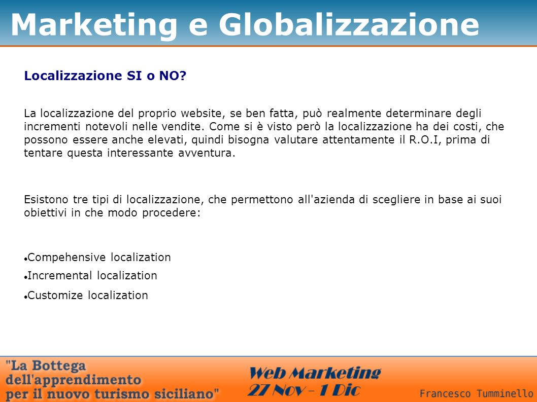 Marketing e Globalizzazione Localizzazione SI o NO? La localizzazione del proprio website, se ben fatta, può realmente determinare degli incrementi no