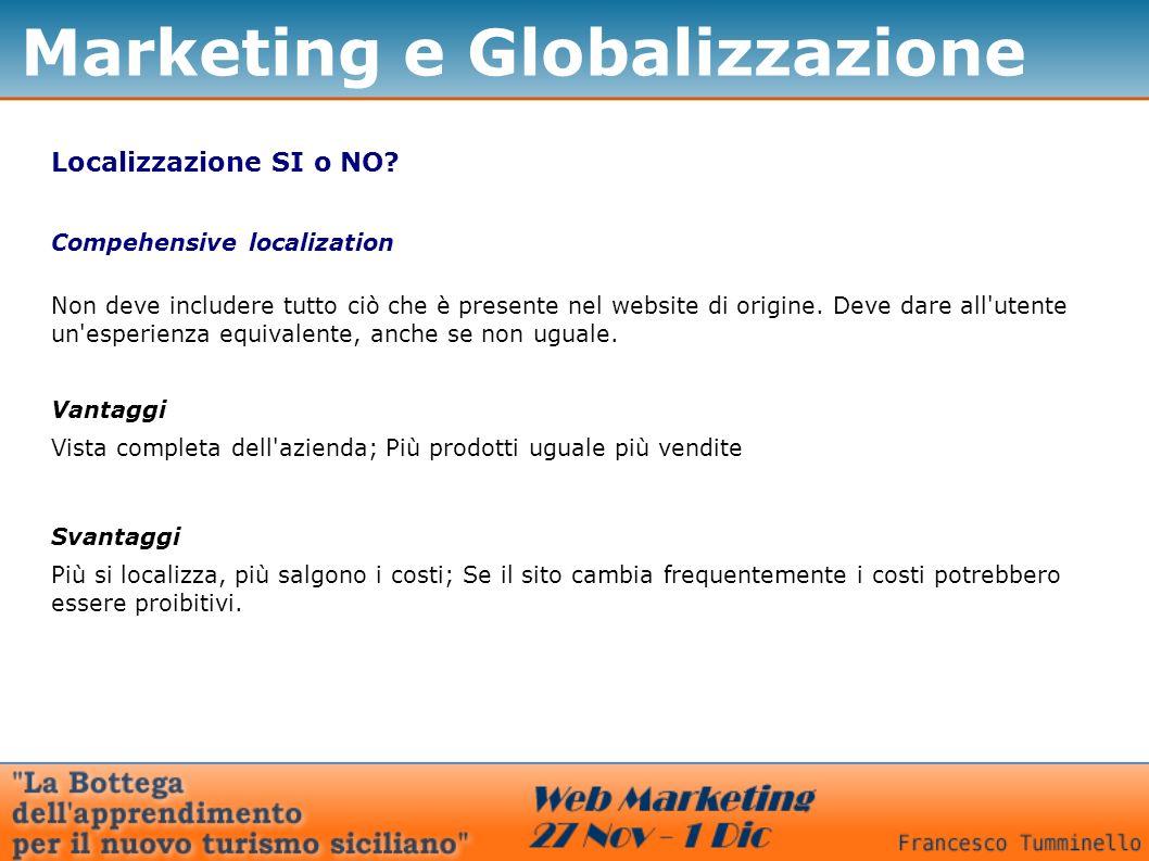 Marketing e Globalizzazione Localizzazione SI o NO? Compehensive localization Non deve includere tutto ciò che è presente nel website di origine. Deve