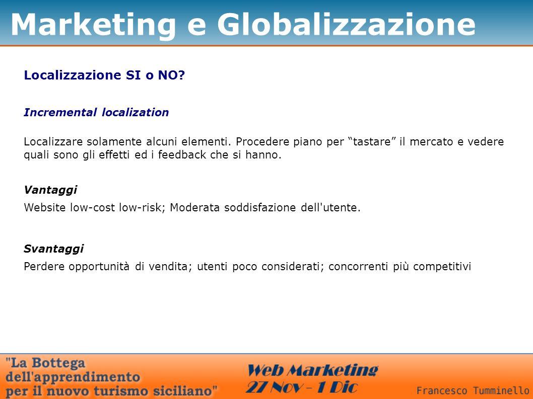 Marketing e Globalizzazione Localizzazione SI o NO? Incremental localization Localizzare solamente alcuni elementi. Procedere piano per tastare il mer