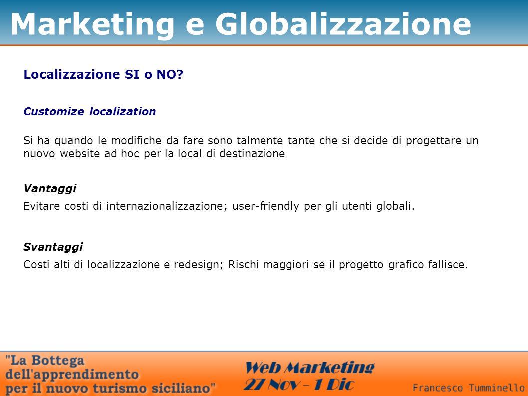 Marketing e Globalizzazione Localizzazione SI o NO? Customize localization Si ha quando le modifiche da fare sono talmente tante che si decide di prog