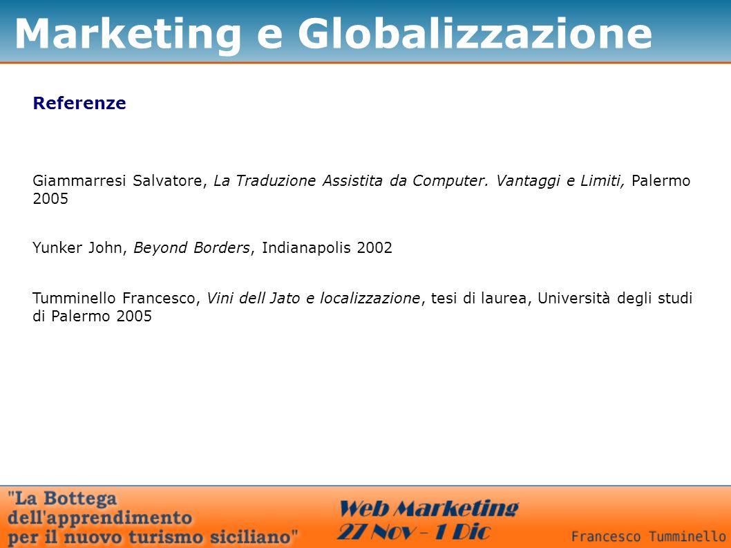Marketing e Globalizzazione Referenze Giammarresi Salvatore, La Traduzione Assistita da Computer. Vantaggi e Limiti, Palermo 2005 Yunker John, Beyond