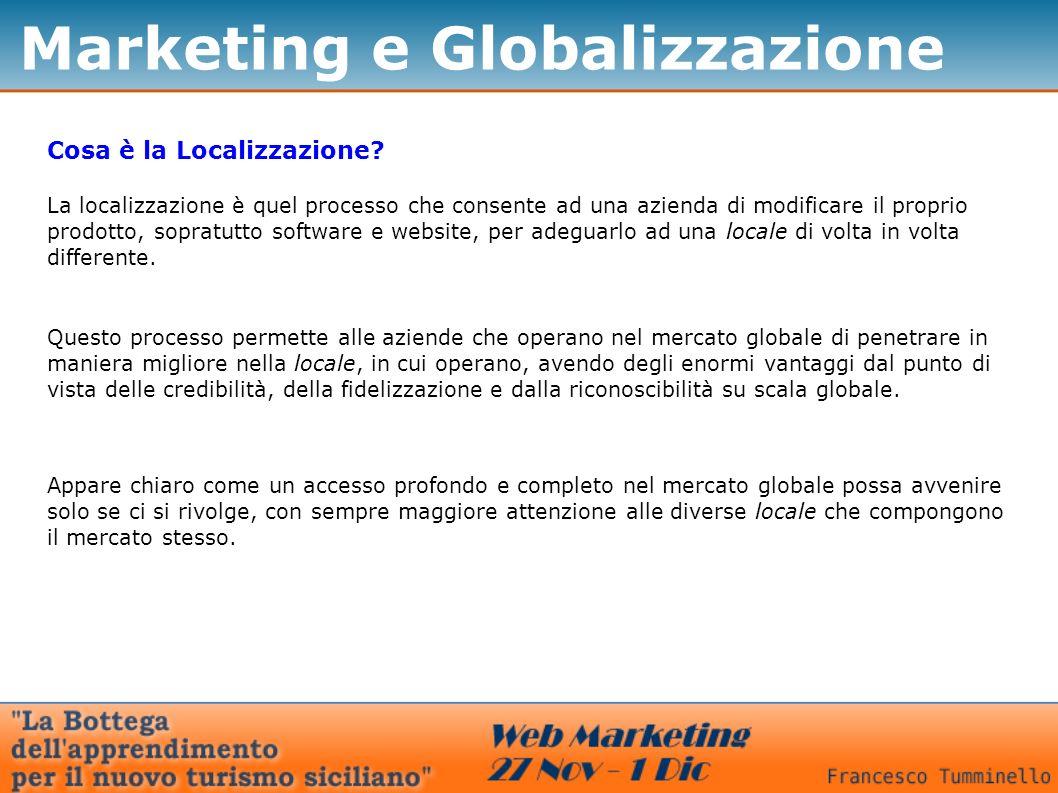 Marketing e Globalizzazione Cosa è la Localizzazione? La localizzazione è quel processo che consente ad una azienda di modificare il proprio prodotto,
