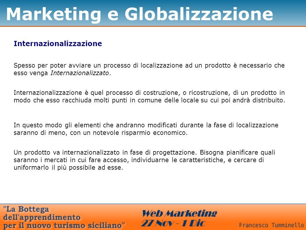 Marketing e Globalizzazione Internazionalizzazione Spesso per poter avviare un processo di localizzazione ad un prodotto è necessario che esso venga Internazionalizzato.