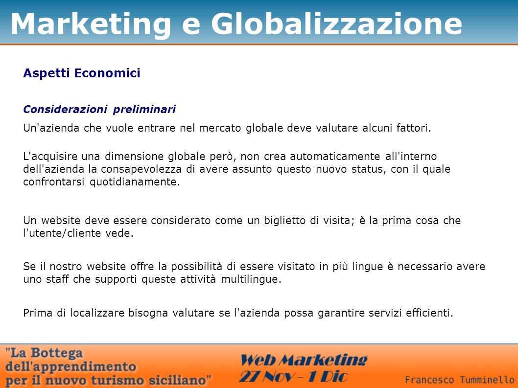 Marketing e Globalizzazione Aspetti Economici I servizi che devono essere multilingue sono molteplici e riguardano molti campi: Servizio Clienti Marketing Legale Risorse umane I servizi da garantire Vendite Information technology Pianificazione su più mercati