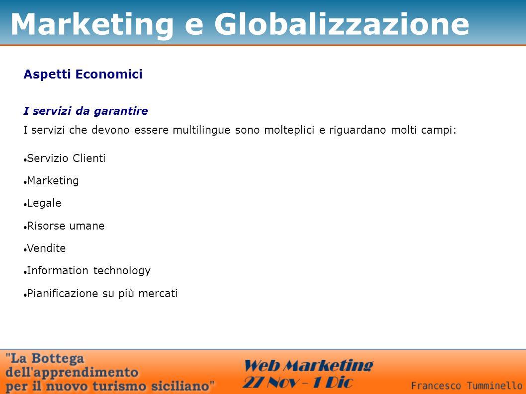 Marketing e Globalizzazione Aspetti Economici I servizi che devono essere multilingue sono molteplici e riguardano molti campi: Servizio Clienti Marke