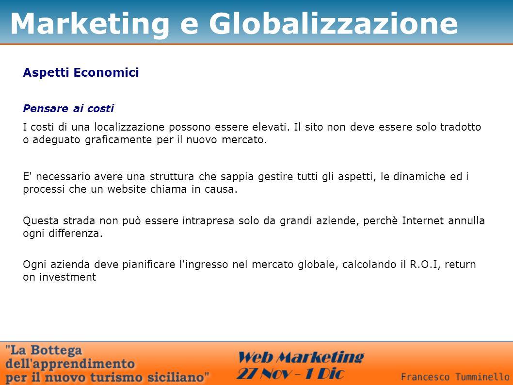Marketing e Globalizzazione Aspetti Economici I costi di una localizzazione possono essere elevati. Il sito non deve essere solo tradotto o adeguato g