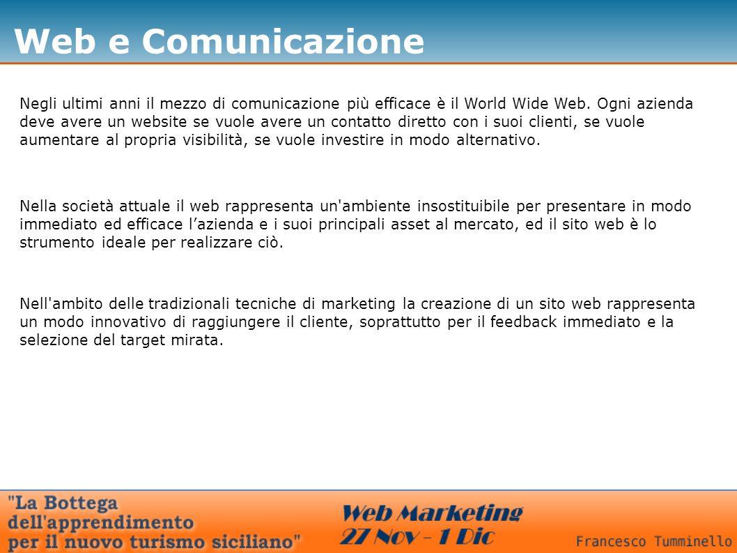 Web e Comunicazione Negli ultimi anni il mezzo di comunicazione più efficace è il World Wide Web.