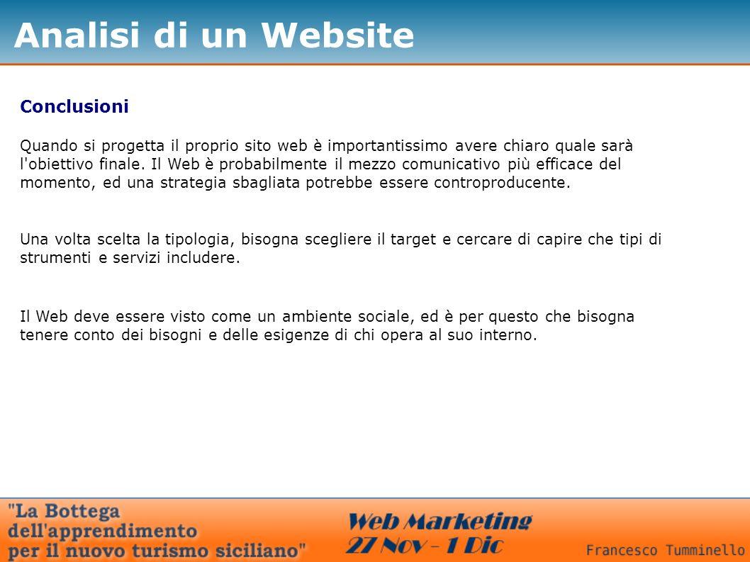 Conclusioni Quando si progetta il proprio sito web è importantissimo avere chiaro quale sarà l obiettivo finale.