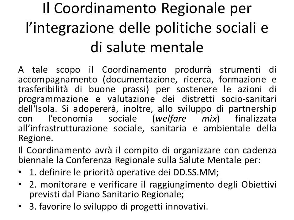 Il Coordinamento Regionale per lintegrazione delle politiche sociali e di salute mentale A tale scopo il Coordinamento produrrà strumenti di accompagn