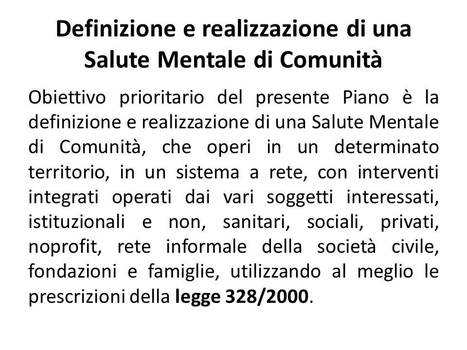 Definizione e realizzazione di una Salute Mentale di Comunità Obiettivo prioritario del presente Piano è la definizione e realizzazione di una Salute