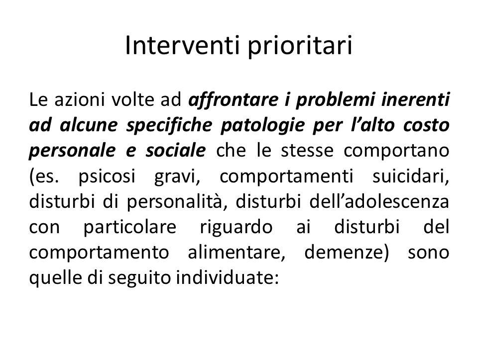 Interventi prioritari Le azioni volte ad affrontare i problemi inerenti ad alcune specifiche patologie per lalto costo personale e sociale che le stes