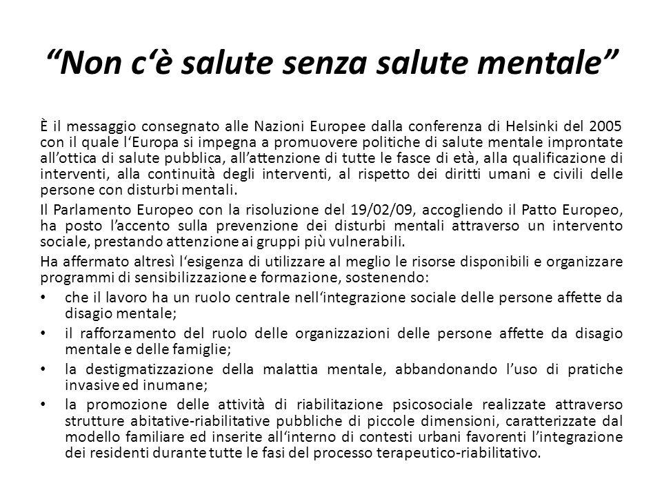 Non cè salute senza salute mentale È il messaggio consegnato alle Nazioni Europee dalla conferenza di Helsinki del 2005 con il quale lEuropa si impegn